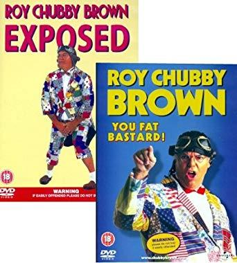 Handy M. reccomend Chubby brown you fat bastard